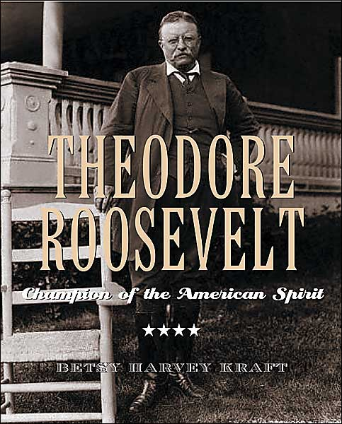 Theodore Roosevelt Champion of the American Spirit